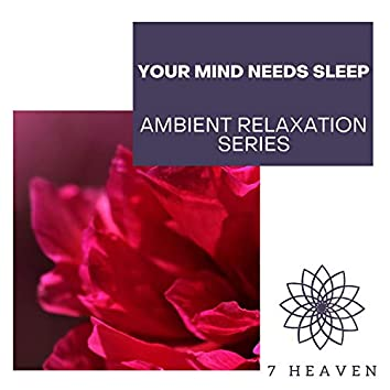 Your Mind Needs Sleep - Ambient Relaxation Series