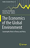 The Economics of the Global Environment: Catastrophic Risks in Theory and Policy (Studies in Economic Theory, 29)