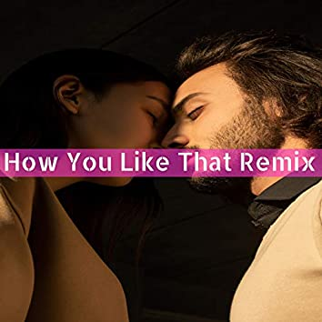 How You Like That Remix