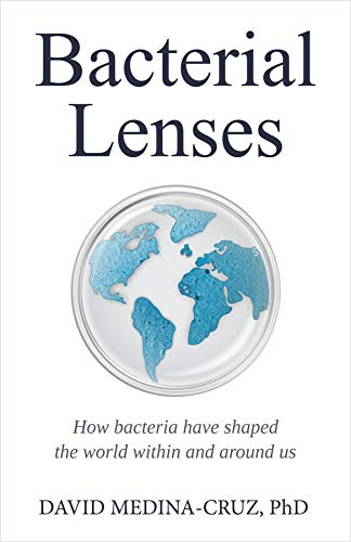 Bacterial Lenses: How bacteria have shaped the world within and around us (English Edition)