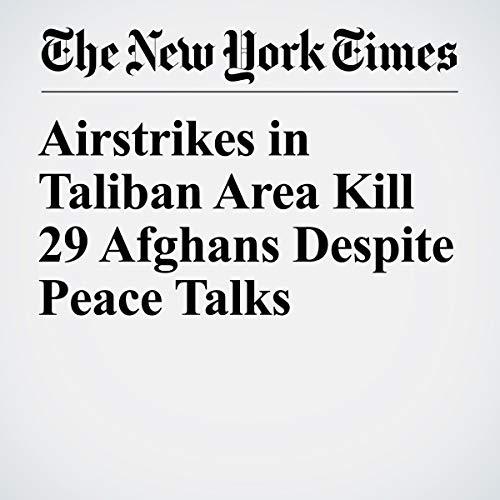 『Airstrikes in Taliban Area Kill 29 Afghans Despite Peace Talks』のカバーアート