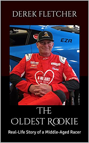 The Oldest Rookie: Real-Life Story of a Middle-Aged Racer (English Edition)