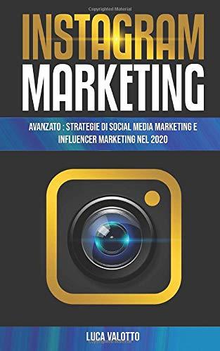 Instagram Marketing AVANZATO : Strategie di Social Media Marketing e...