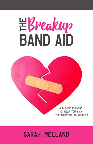 Book: The Breakup Band Aid - A 12-step Program to Kick the Addiction to Your Ex by Sarah Melland