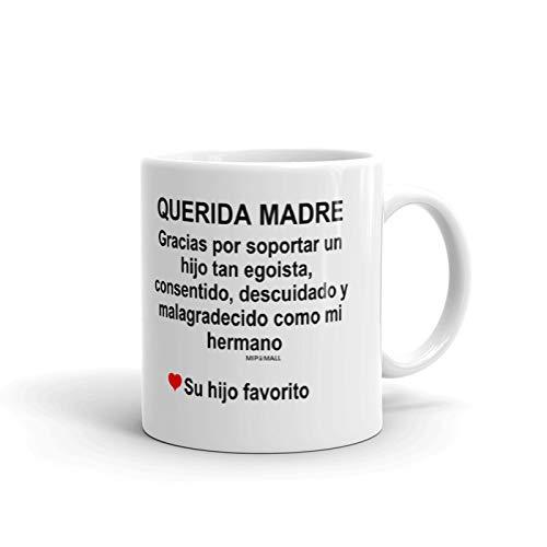 Regalos para mama - Querida madre, Gracias por soportar un hijo tan egoista - como mi hermano - de su hijo favorito - Spanish gifts for mom - MG0072