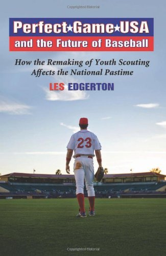 Perfect Game USA and the Future of Baseball: How the Remaking of Youth Scouting Affects the National Pastime (English Edition)