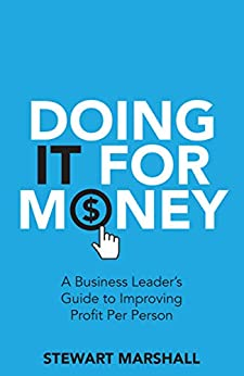 Doing IT For Money: A Business Leader's Guide to Improving Profit Per Person by [Stewart Marshall]