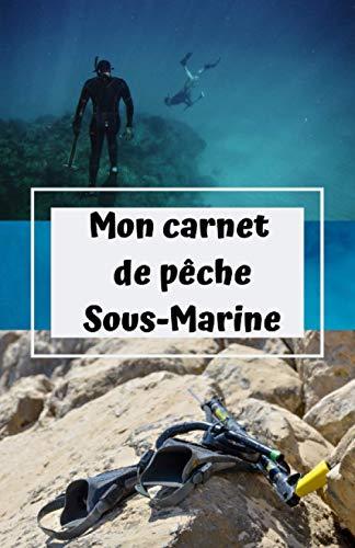 Mon carnet de pêche sous-marine: carnet de note pour...