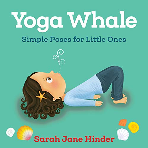 Yoga Whale: Simple Poses for Little Ones (Yoga Bug Board Book)