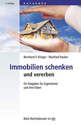 Immobilien schenken und vererben: Ein Ratgeber für Eigentümer und ihre Erben (Beck-Rechtsberater im dtv)