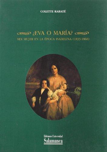 ¿Eva o María? Ser mujer en la época Isabelina (1833-1868) (Estudios históricos y geográficos)