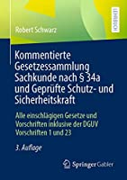 Kommentierte Gesetzessammlung Sachkunde nach § 34a und Gepruefte Schutz- und Sicherheitskraft: Alle einschlaegigen Gesetze und Vorschriften inklusive der DGUV Vorschriften 1 und 23