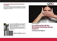 La vulneración de los derechos humanos de las mujeres: Femicidios en la Patagonia