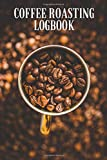 Coffee Roasting Logbook: Coffee Tasting Journal To Track, Log And Rate Coffee Varieties, Aroma And Roasts, For Baristas And Caffeine Junkies