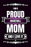 I Am a Proud Racketball Mom and I Love It: Awesome Racketball Appreciation Gifts for Women, Birthday Present for Mom. Cute Blank Lined Notebook Journal for Mother's Day