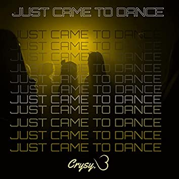 Just Came To Dance