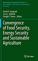 Convergence of Food Security, Energy Security and Sustainable Agriculture (Biotechnology in Agriculture and Forestry (67))