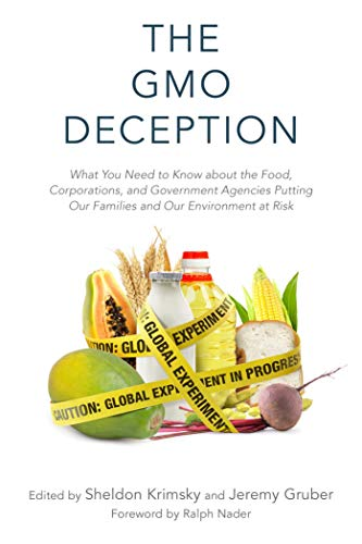 The GMO Deception: What You Need to Know about the Food, Corporations, and Government Agencies Putting Our Families and Our Environment at Risk (English Edition)