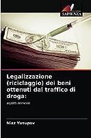 Legalizzazione (riciclaggio) dei beni ottenuti dal traffico di droga:: aspetti criminali
