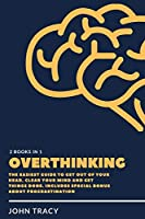 Overthinking: The easiest guide to get out of your head, clear your mind and get things done. includes special bonus about procrastination