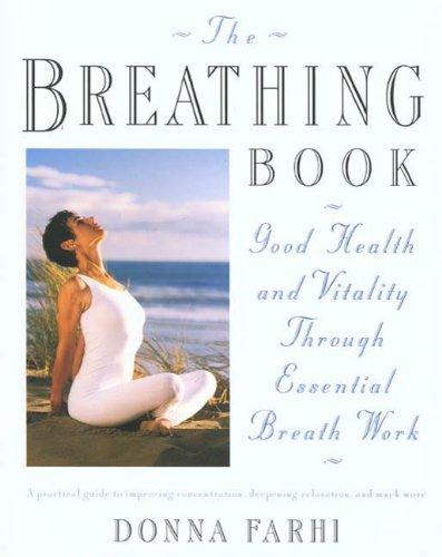 The Breathing Book: Good Health and Vitality Through Essential Breath Work by [Donna Farhi]