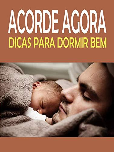 ACORDE AGORA : Dicas Para Dormir Bem (Portuguese Edition)