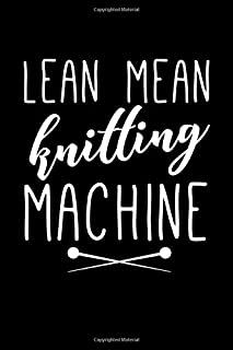 Lean Mean Knitting Machine: This is a blank, lined journal that makes a perfect Knitting gift for men or women. It's 6x9 with 120 pages, a convenient size to write things in.