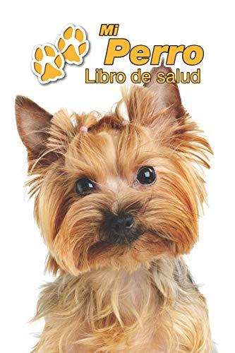 Mi Perro Libro de salud: Yorkshire Terrier | 109 páginas 15cm x 23cm A5 | Cuaderno para llenar | Agenda de Vacunas | Seguimiento Médico | Visitas Veterinarias | Diario de un Perro | Contactos