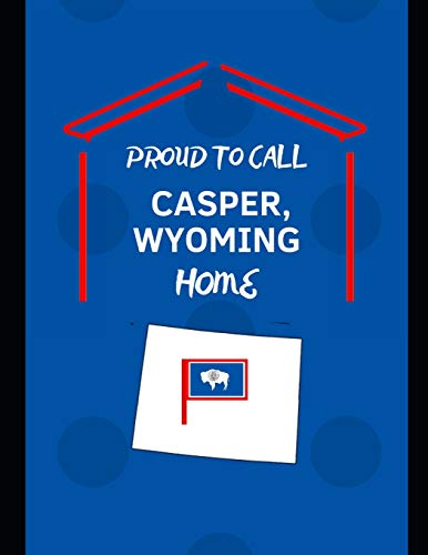 Proud To Call Casper, Wyoming Home: Customized Note Book