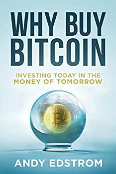 Why Buy Bitcoin  Investing Today in the Money of Tomorrow
