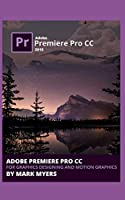 Adobe Premiere Pro CC for Graphics Designing and Motion Graphics Front Cover