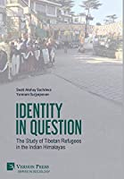 Identity in Question: The Study of Tibetan Refugees in the Indian Himalayas (Sociology)