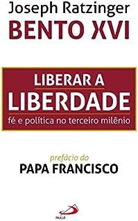 Liberar a Liberdade: fé e Política no Terceiro Milênio