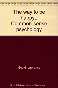 Unknown Binding The way to be happy;: Common-sense psychology Book
