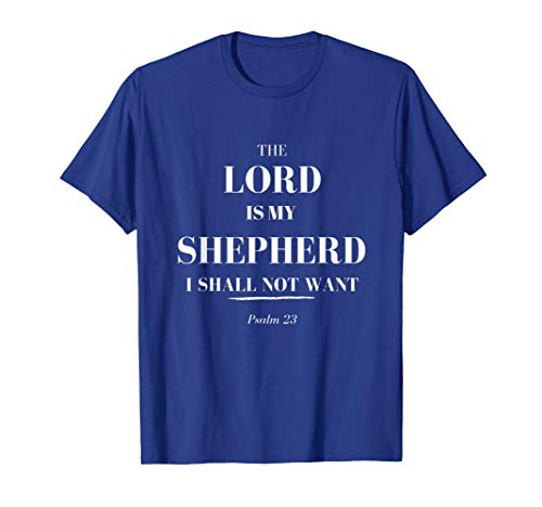 The Lord Is My Shepherd, I Shall Not Want - Psalm 23 t-shirt