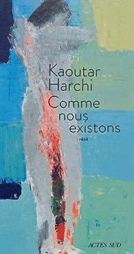 Comme nous existons par Kaoutar Harchi