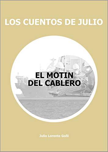 EL MOTIN DEL CABLERO (LOS CUENTOS DE JULIO nº 6) (Spanish Edition)