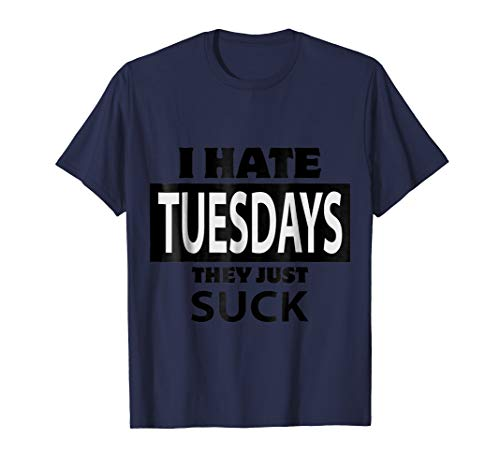 I HATE TUESDAYS