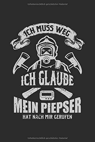 Ich Muss Weg Ich Glaube Mein Piepser Hat Nach Mir Gerufen: Notizbuch Planer Tagebuch Schreibheft Notizblock - Geschenk für Feuerwehrmänner (15,2x229 cm, A5, 6