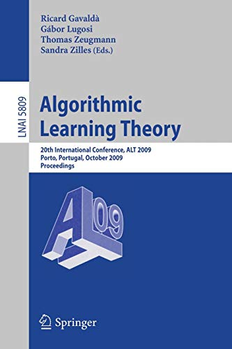 Algorithmic Learning Theory: 20th International Conference, ALT 2009, Porto, Portugal, October 3-5, 2009, Proceedings: 5809 (Lecture Notes in Computer Science)