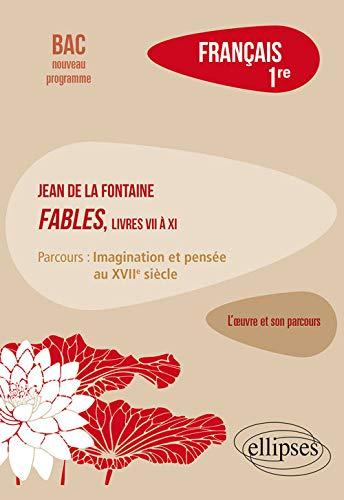"""Français, Première. L' oeuvre et son parcours : La Fontaine, Fables (livres VII à XI), parcours """"Imagination et pensée au XVIIe siècle"""""""