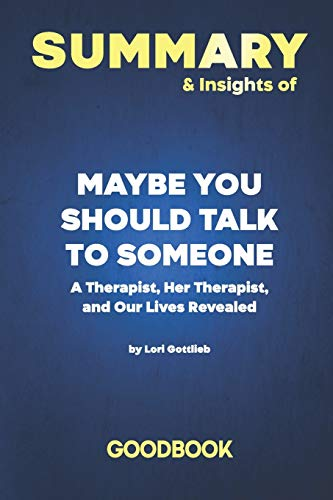 Summary & Insights of Maybe You Should Talk to Someone A Therapist, HER Therapist, and Our Lives Revealed by Lori Gottlieb | Goodbook