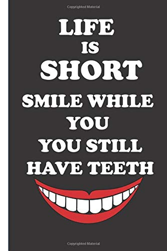 Life Is Short Smile While You You Still Have Teeth: Dentist Gifts Funny Notebook : Journal
