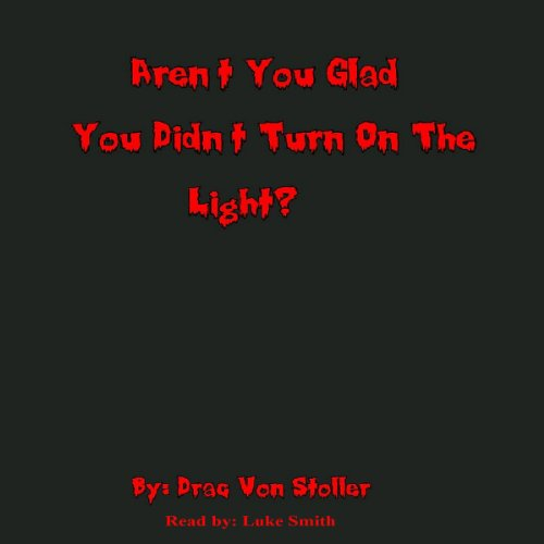 arent you glad you didn t Written by drac von stoller, narrated by luke smith download the app and start listening to aren't you glad you didn't turn on the light today - free with a 30 day trial.