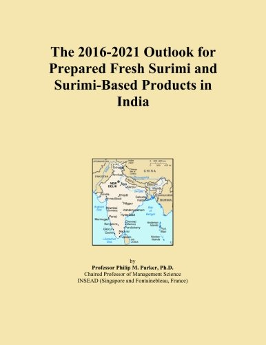 The 2016-2021 Outlook for Prepared Fresh Surimi and Surimi-Based Products in India