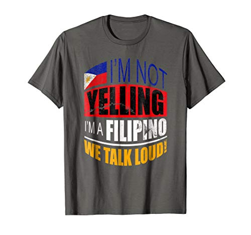 I'm not yelling I'm A Filipino Shirt Philippines TShirt Gift