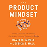 The Product Mindset: Succeed in the Digital Economy by Changing the Way Your Organization Thinks