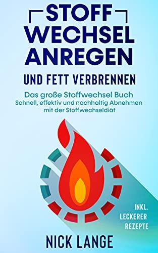 Stoffwechsel anregen und Fett verbrennen: Das große Stoffwechsel Buch - Schnell, effektiv und...