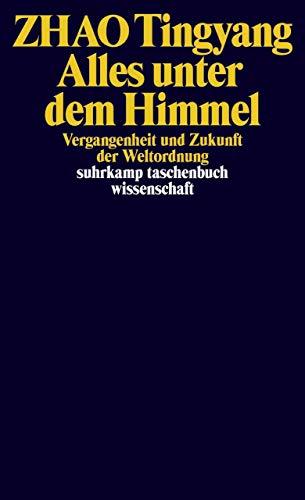 Alles unter dem Himmel: Vergangenheit und Zukunft der Weltordnung (suhrkamp taschenbuch wissenschaft)