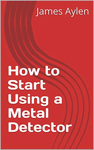 How to Start Using a Metal Detector (English Edition)